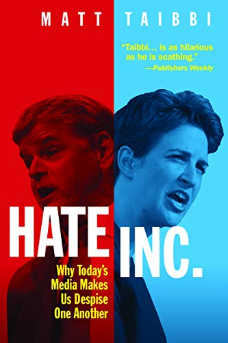 Hate Inc.: Why Today's Media Makes Us Despise One Another — Matt Taibbi