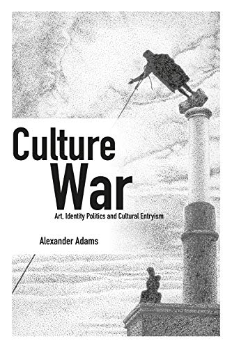 Culture War: Art, Identity Politics and Cultural Entryism — Alexander Adams