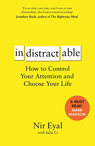 Indistractable: How to Control Your Attention and Choose Your Life — Nir Eyal
