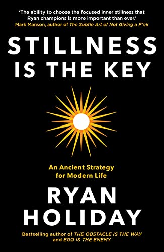 Stillness is the Key — Ryan Holiday