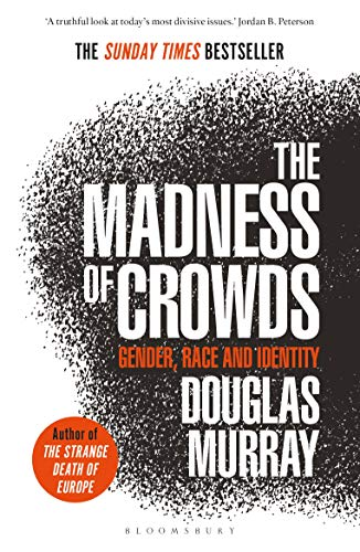 The Madness of Crowds: Gender, Race and Identity — Douglas Murray