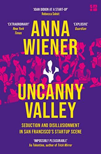 Uncanny Valley: A Memoir — Anna Wiener