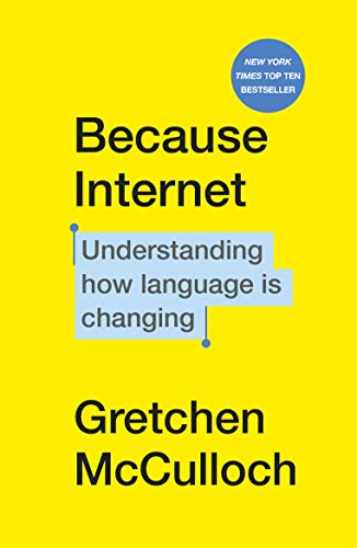 Because Internet: Understanding how language is changing — Gretchen McCulloch