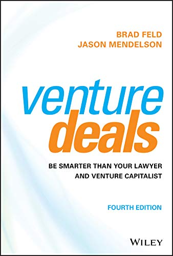 Venture Deals: Be Smarter Than Your Lawyer and Venture Capitalist — Brad Feld