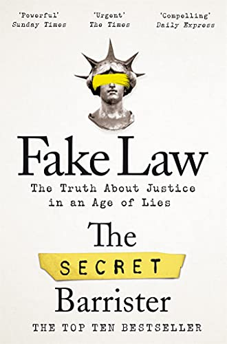 Fake Law: The Truth About Justice in an Age of Lies — The Secret Barrister