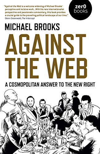 Against the Web: A Cosmopolitan Answer to the New Right — Michael Brooks