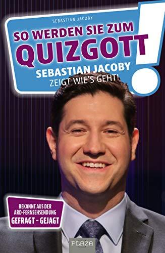 So werden Sie zum Quizgott: Sebastian Jacoby zeigt wie's geht [Kindle-Edition]