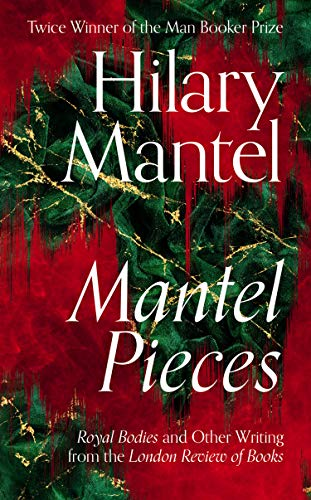Mantel Pieces — Hilary Mantel