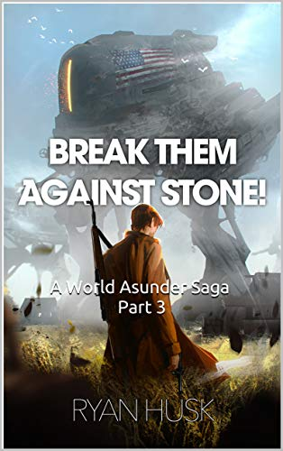 Break Them Against Stone (The World Asunder Book 3)