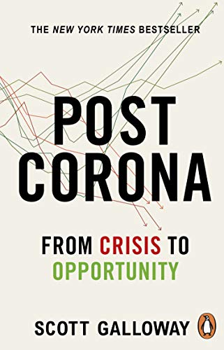 Post Corona: From Crisis to Opportunity — Scott Galloway