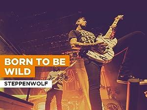 Born To Be Wild al estilo de Steppenwolf