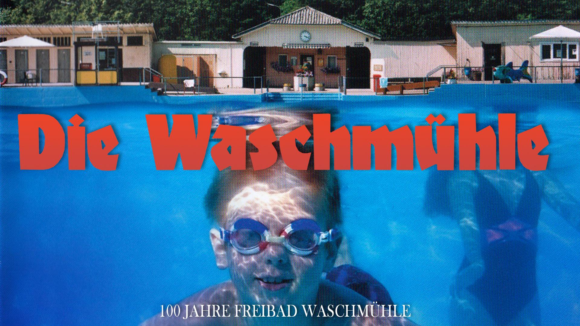 Die Waschmühle - 100 Jahre Freibad Waschmühle