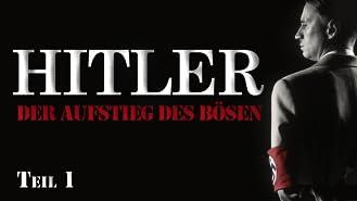Hitler - Der Aufstieg des Bösen, Teil 1