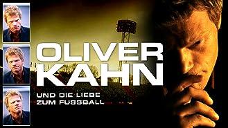 Oliver Kahn und die Liebe zum Fussball