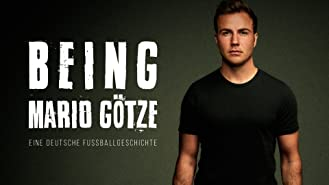 Being Mario Götze: Eine deutsche Fussballgeschichte