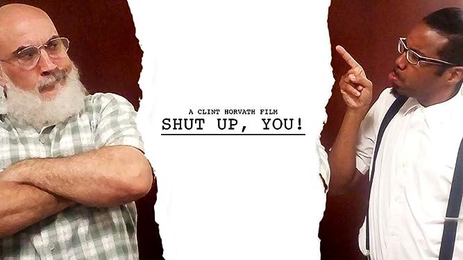 Shut Up, You!