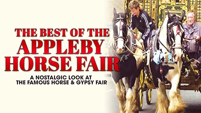 The Best of the Appleby Horse Fair: A Nostalgic Look at the Famous Horse & Gypsy Fair