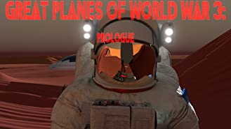Great Planes of World War 3: Prologue