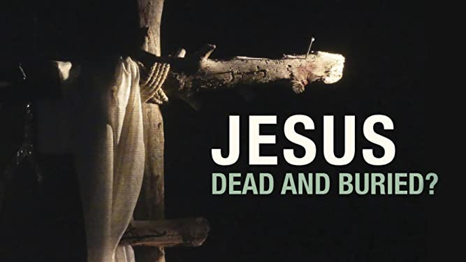 Jesus Dead and Buried?