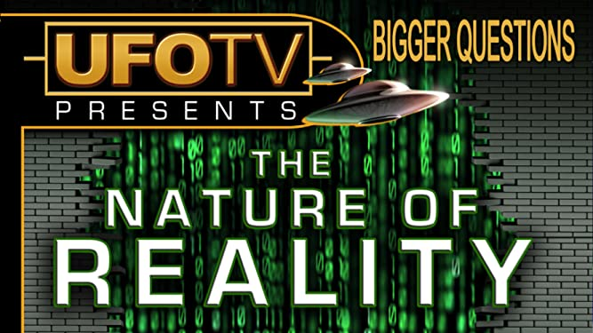 UFOTV Presents Bigger Questions - The Nature of Reality